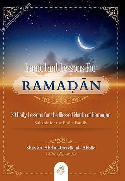 Important Lessons For Ramadan - 30 Daily Lessons for the Blessed Month of Ramadan - Suitable for the Entire Family