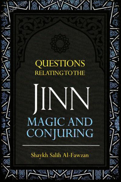 Questions Relating to the Jinn, Magic and Conjuring
