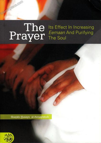 The Prayer - Its Effect in Increasing Eemaan & Purifying the Soul
