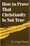 How to Prove That Christianity is not True