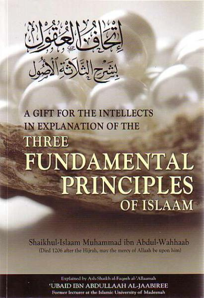 A Gift For The Intellects In Explanation Of The Three Fundamental Principles Of Islaam (Explained by Al-Jaabiree)