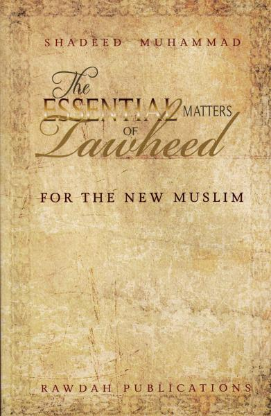 The Essential Matters of Tawheed for the New Muslim