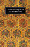 Understanding Islam and the Muslim