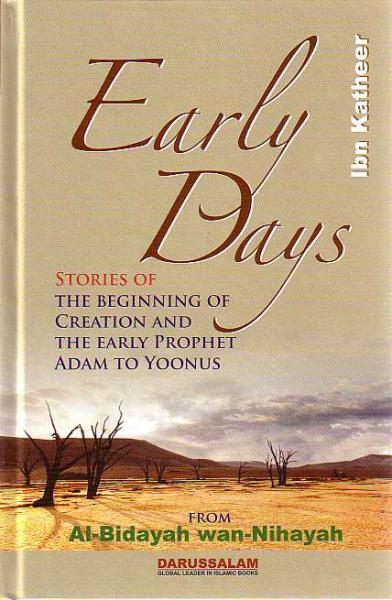 Early Days: Stories of Beginning of Creation and Early Prophet Adam to Yoonus - From Al-Bidayah wan-Nihayah
