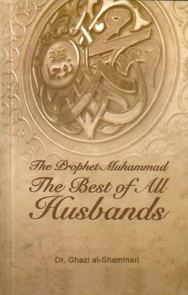 The Prophet Muhammad - The Best of all Husbands