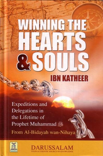 Winning the Hearts & Souls (Expeditions and Delegations in the Lifetime of Prophet Muhammad) - From Al-Bidayah wan-Nihayah