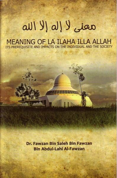Meaning of La ilaha illa Allah Its Prerequisite and Impacts on The individual and The Society
