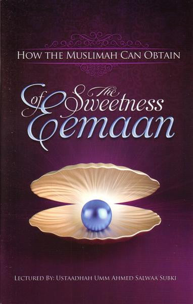 How The Muslimah Can Obtain The Sweetness of Eemaan