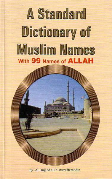 Standard Dictionary of Muslim Names with 99 Names of Allah