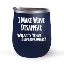 Load image into Gallery viewer, I Make Wine Disappear What's Your Superpower? - Choose your cup color & create a personalized tumbler for Wine Water Coffee - Maars Brand 12oz insulated cup keeps drinks cold or hot Perfect gift