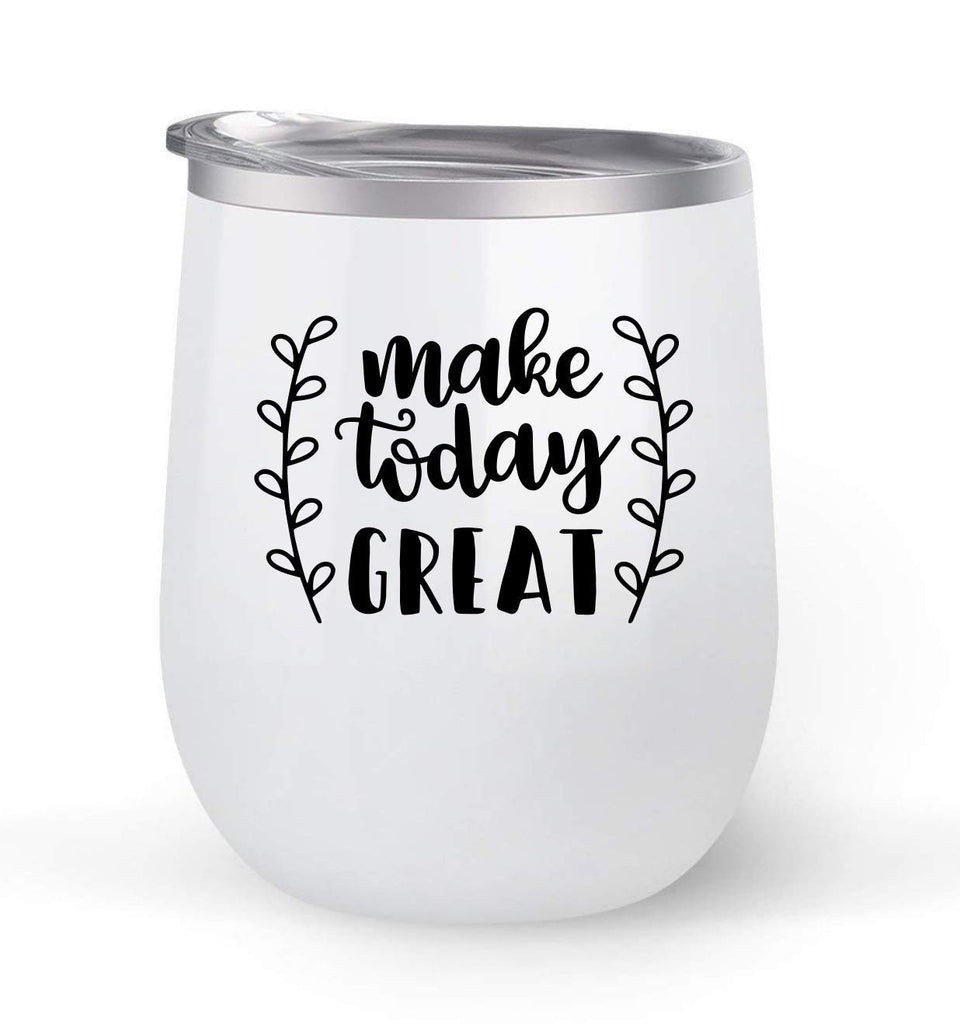 Make Today Great - Choose your cup color & create a personalized tumbler for Wine Water Coffee & more! Premier Maars Brand 12oz insulated cup keeps drinks cold or hot Perfect gift