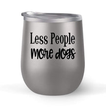 Load image into Gallery viewer, Less People More Dogs - Choose your cup color & create a personalized tumbler for Wine Water Coffee & more! Premier Maars Brand 12oz insulated cup keeps drinks cold or hot Perfect gift