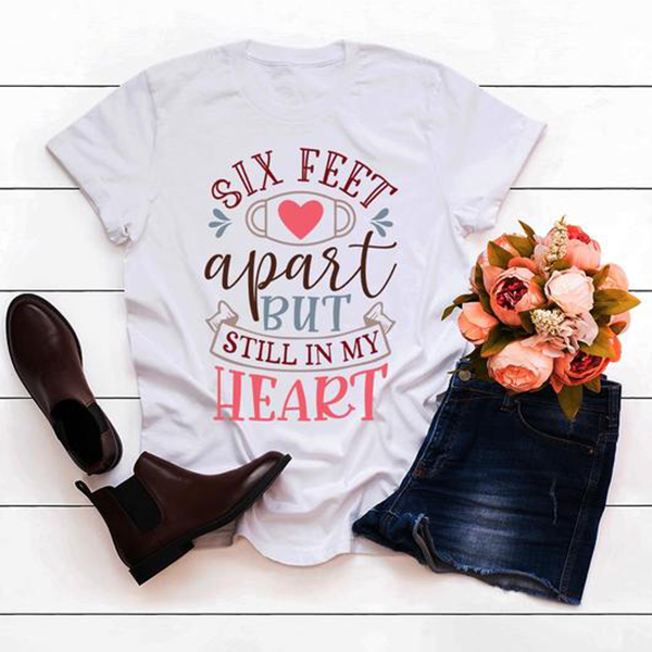 Six feet but still in my heart T-shirt