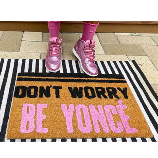 DON'T WORRY BE YONCE' DOORMAT