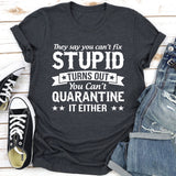 They Say You Can't Fix Stupid-T-Shirt