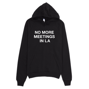 No More Meetings In LA Hoodie