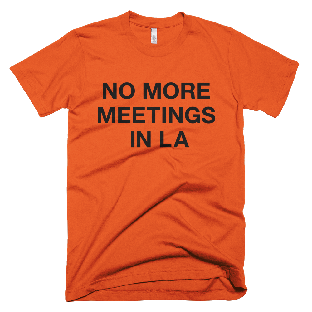 No More Meetings In LA Tee