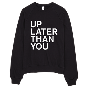 Up Later Than You Sweatshirt - Black