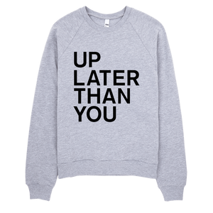 Up Later Than You Sweatshirt - Heather Grey