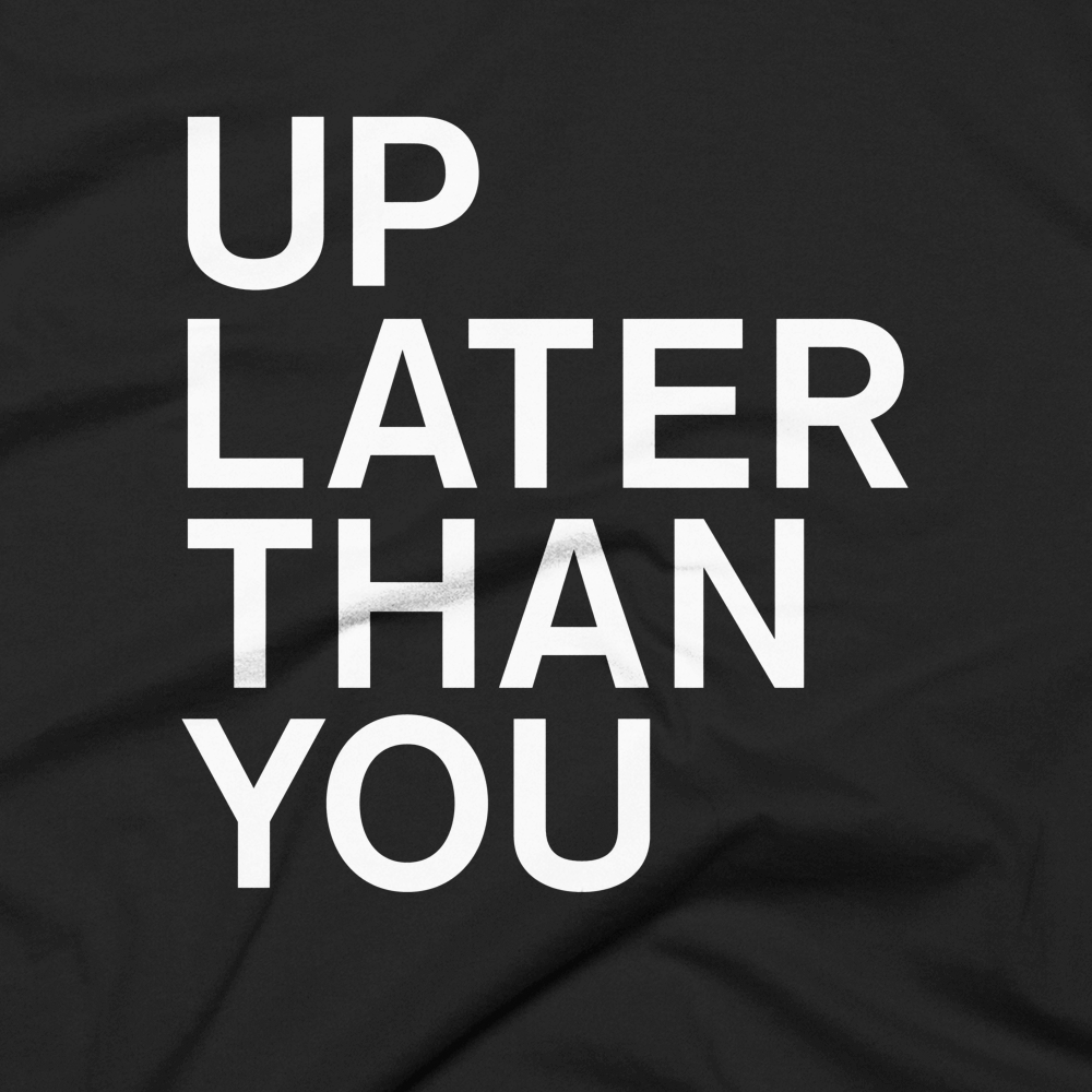 Up Later Than You Tee - Black