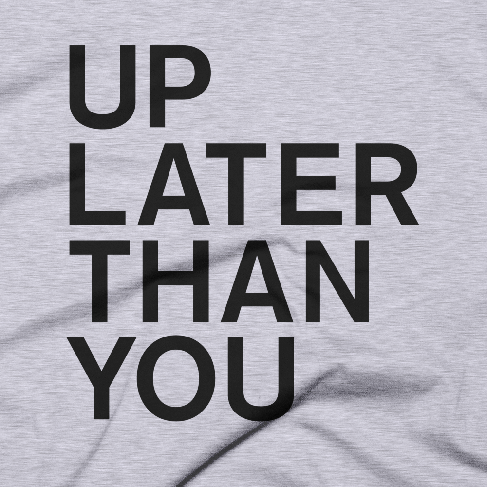 Up Later Than You Tee - Heather Grey