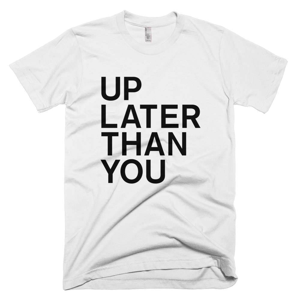 Up Later Than You Tee - White