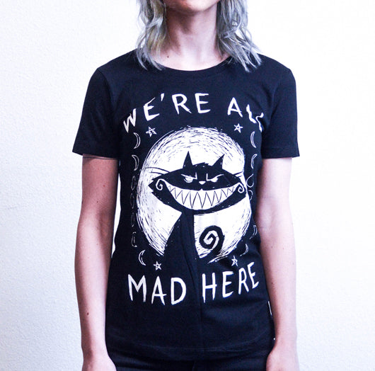 We're All Mad Here Tshirt