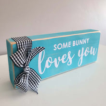 "Load image into Gallery viewer, ""Some Bunny Loves You"" Wood Block"