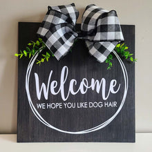 "Load image into Gallery viewer, ""Welcome- We Hope You Like Dog Hair"" Sign with Bow and Greenery"