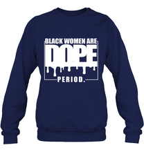 Load image into Gallery viewer, Black Women Are Dope Period T-Shirt