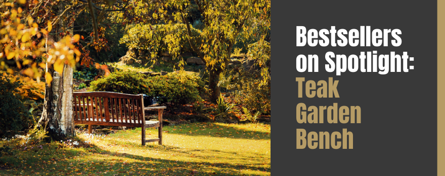 Bestsellers on Spotlight: A Hollywood Date with the Teak Del-Amo Garden Bench