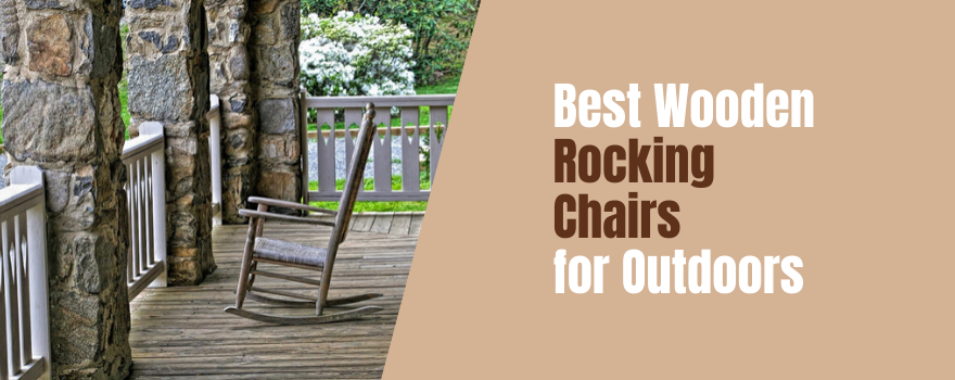Best Wooden Rocking Chairs for Outdoors