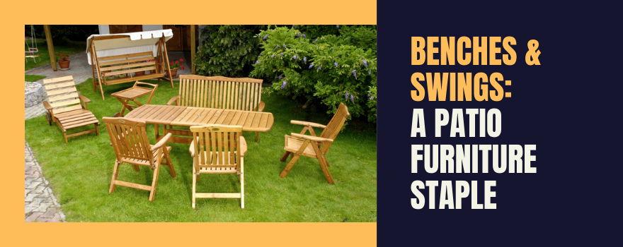 Benches and Swings: A Patio Furniture Staple