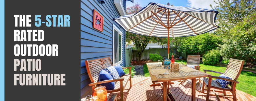 The 5-Star Rated Outdoor Patio Furniture Favorited By Our Customers