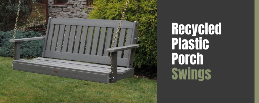 Best Recycled Plastic Porch Swings: Durable and Extraordinary Porch Swings!