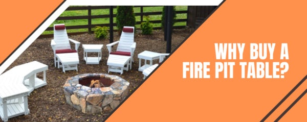 Why Buy A Fire Pit Table?
