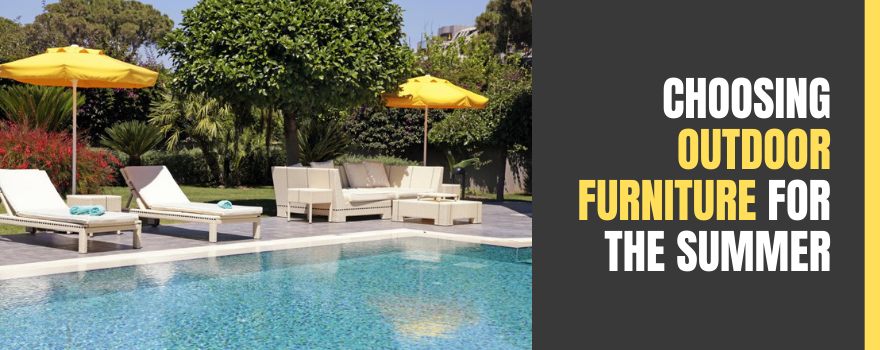 Choosing Outdoor Furniture for the Summer: Here are 3 Helpful Tips