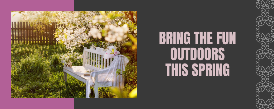 Bring the Fun Outdoors this Spring