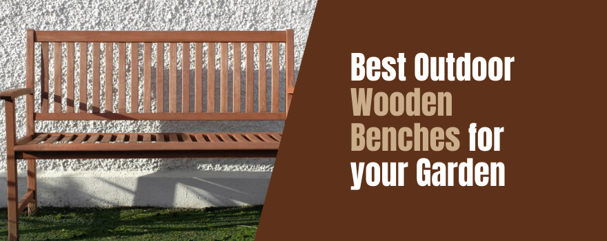 Best Outdoor Wooden Benches for your Garden: View Our Top 15 Recommendation