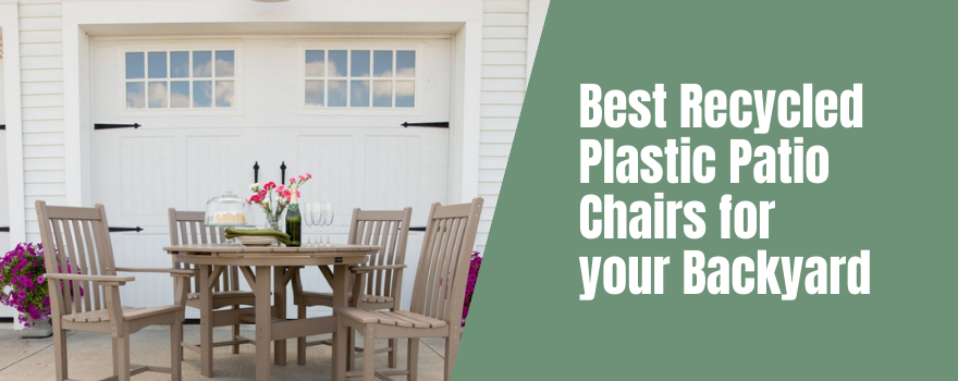 Best Recycled Plastic Patio Chairs for your Backyard: View Our Top 15 Choices!
