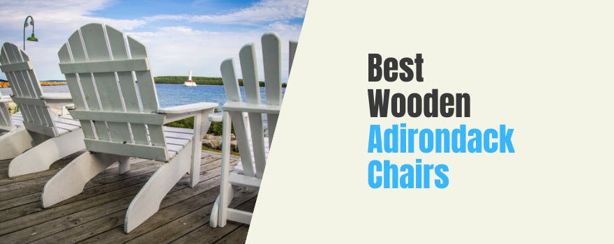 Best Wooden Adirondack Chairs for your Patio: Perfect Companion Outdoors