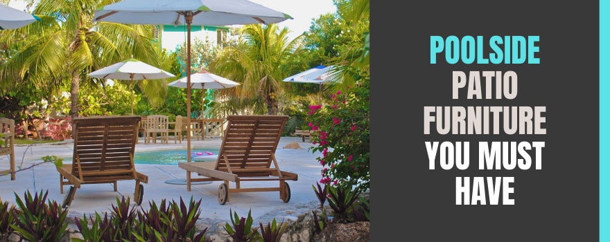 Best Poolside Patio Furniture: Your Must Haves