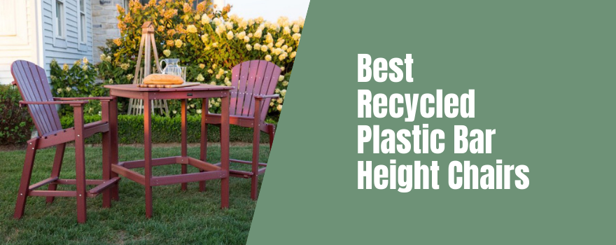 Best Recycled Plastic Bar Height Chairs