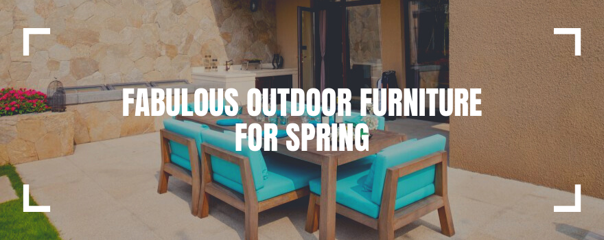 Fabulous Outdoor Furniture for Spring