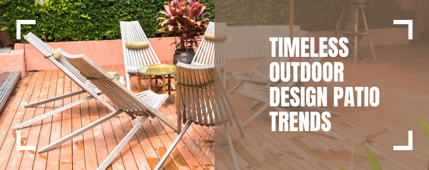 Timeless Outdoor Design Patio Trends