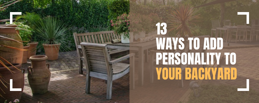 13 Ways to Add Personality to Your Backyard