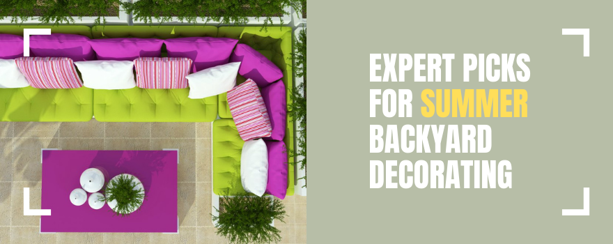 Expert Picks For Summer Backyard Decorating