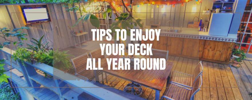 Tips To Enjoy Your Deck All Year Round