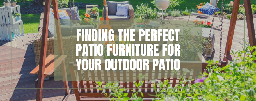 Finding The Perfect Patio Furniture For Your Outdoor Patio