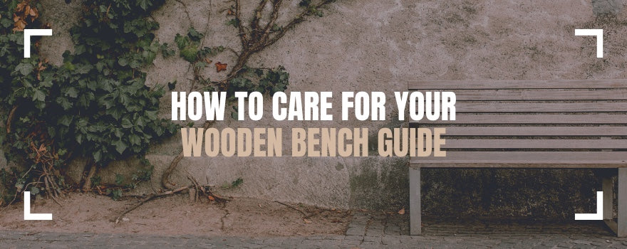 How to Care for Your Wooden Bench Guide